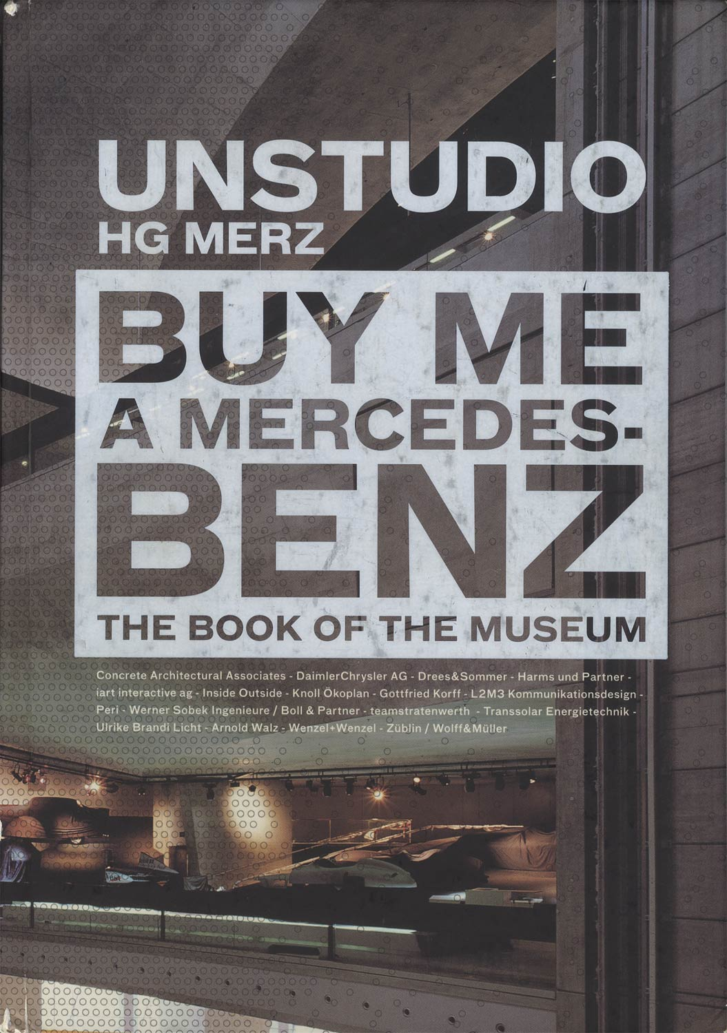 UN STUDIO HG MERZ : BUY ME A MERCEDES-BENZ The Book of the Museum