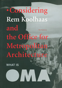 WHAT IS OMA Considering Rem Koolhaas and the Office for Metropolitan Architecture