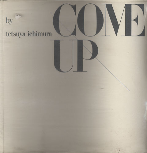 COME UP by tetsuya ichimura