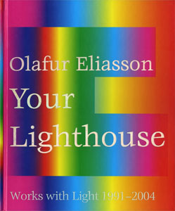 Olafur Eliasson: Your Lighthouse Arbeiten mit Licht 1991-2004