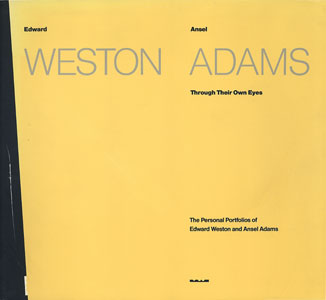 Through Their Own Eyes The Personal Portfolios of Edward Weston and Ansel Adams