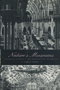 Nature's Museums Victorian Science and the Architecture of Display