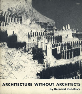 Architecture without Architects A Short Introduction to Non-Pedigreed Architecture