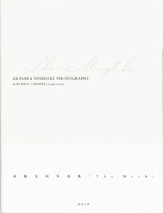 The Myth AKASAKA TOMOAKI PHOTOGRAPHS in ALASKA CANADA | 1996‐2006 赤阪友昭写真集