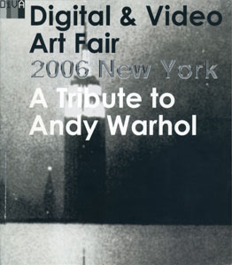 DiVA - Digital & Video Art Fair 2006 New York A Tribute to Andy Warhol