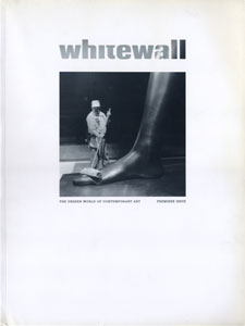 whitewall THE UNSEEN WORLD OF CONTEMPORARY ART | PREMIERE ISSUE