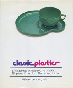 Classic Plastics From Bakelite to High-tech with a Collector's Guide