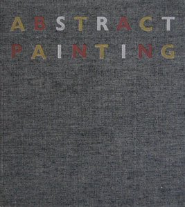Abstract Painting Fifty Years of Accomplishment from Kandinsky to the Present