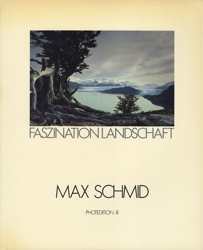 MAX SCHMID: FASZINATION LANDSCHAFT PHOTOEDITION 8