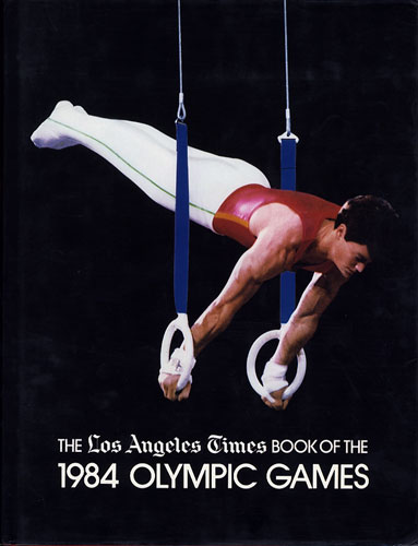 The Los Angeles Times Book of the 1984 Olympic Games