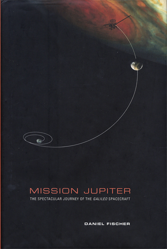 Mission Jupiter The Spectacular Journey of the Galileo Spacecraft