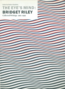The Eye's Mind BRIDGET RILEY Collected Writings 1965-1999