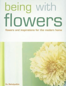Being with Flowers Flowers and Inspirations for the Modern Home