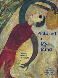 Pictured in My Mind Contemporary American Self-Taught Art from the Collection of Dr. Kurt Gitter and Alice Rae Yelen
