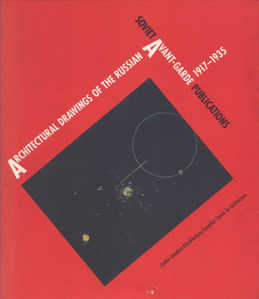 Architectural Drawings of the Russian Avant-Garde 1917-1935 Soviet Avant-Garde Publications 19 June to 8 September 1991