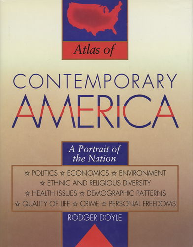 Atlas of Contemporary America A Portrait of the Nation: Politics、 Economy、 Environment、 Ethnic and Religious Diversity、 Health Issues、 Demographic Patterns、 Quality of Life、 Crime、 Personal Freedoms[image1]