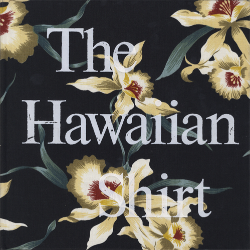 The Hawaiian Shirt Its Art and History