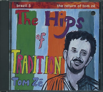 Tom Ze: The Hips of Tradition Brazil 5: Return of Tom Ze